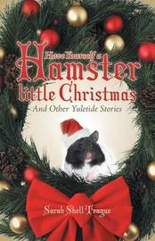 Have Yourself a Hamster Little Christmas by Sarah Shell Teague