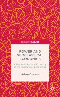 Power and Neoclassical Economics by Adam Ozanne image