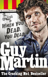 Guy Martin: When You Dead, You Dead by Guy Martin