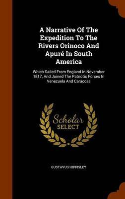 A Narrative of the Expedition to the Rivers Orinoco and Apure in South America by Gustavus Hippisley image