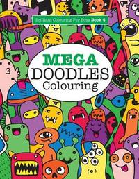 Mega Doodles Colouring ( Brilliant Colouring for Boys) by Elizabeth James