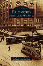 Baltimore's Streetcars and Buses by Gary Helton
