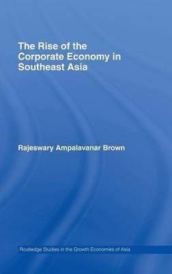 The Rise of the Corporate Economy in Southeast Asia by Rajeswary Ampalavanar Brown image