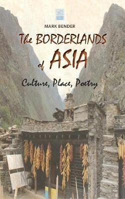 The Borderlands of Asia by Mark Bender