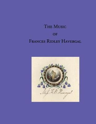 The Music of Frances Ridley Havergal by Dr Glen T Wegge