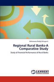 Regional Rural Banks-A Comparative Study by Maheswara Reddy Dulugunti
