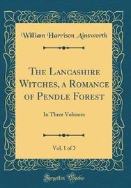 The Lancashire Witches, a Romance of Pendle Forest, Vol. 1 of 3 by William , Harrison Ainsworth image