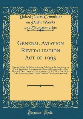 General Aviation Revitalization Act of 1993 by United States Committee Transportation