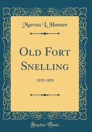 Old Fort Snelling, 1819-1858 (Classic Reprint) by Marcus L. Hansen