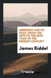Aberdeen and Its Folk by James Riddel image