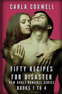 Fifty Recipes for Disaster New Adult Romance Series - Books 1 to 4 by Carla Coxwell