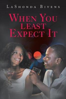When You Least Expect It by Lashonda Bivens