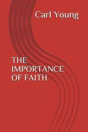 The Importance of Faith by Carl Young