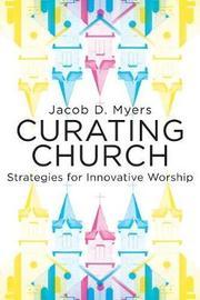Curating Church by Jacob Daniel Myers