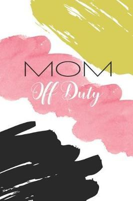 Mom Off Duty by Blush and Bloom Books