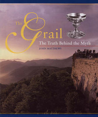The Grail: The Truth Behind the Myth by John Matthews image