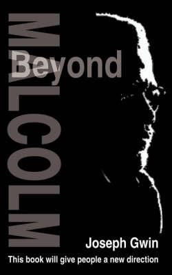 Beyond Malcolm by Joseph Gwin