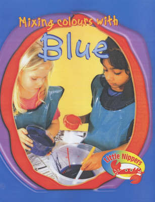 Little Nippers: Mixing Colours - Blue by Victoria Parker