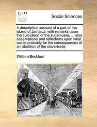 A Descriptive Account of a Part of the Island of Jamaica by William Beckford