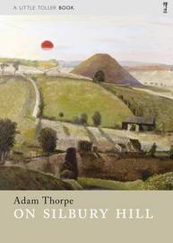 On Silbury Hill by Adam Thorpe