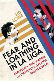 Fear and Loathing in La Liga by Sid Lowe