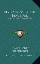 Revelations of the Beautiful: And Other Poems (1848) by Edwin Henry Burrington
