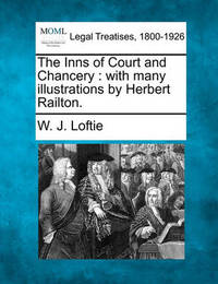The Inns of Court and Chancery: With Many Illustrations by Herbert Railton. by W.J. Loftie