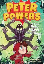 Peter Powers and the Itchy Insect Invasion! by Kent Clark