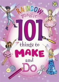 Rainbow Magic: 101 Things to Make and Do by Daisy Meadows