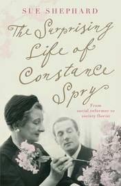 The Surprising Life of Constance Spry by Sue Shephard image