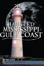 Haunted Mississippi Gulf Coast by Bud Steed