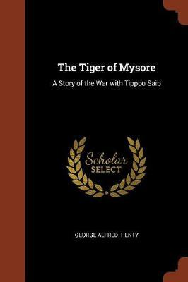 The Tiger of Mysore by George Alfred Henty image