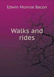Walks and Rides by Edwin Munroe Bacon