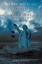 The Dark Secrets of Woodruff County by Kent Handy