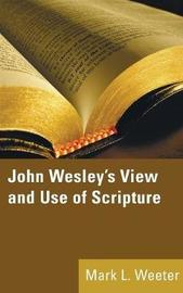 John Wesley's View and Use of Scripture by Mark L Weeter image