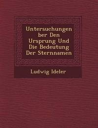 Untersuchungen Ber Den Ursprung Und Die Bedeutung Der Sternnamen by Ludwig Ideler image