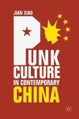 Punk Culture in Contemporary China by Jian Xiao