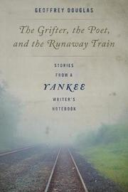 The Grifter, the Poet, and the Runaway Train by Geoffrey Douglas