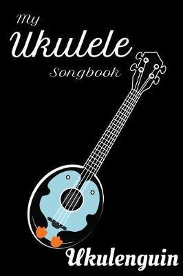 My Ukulele Songbook Ukulenguin by Ukulele Publishing