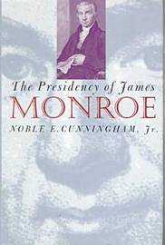The Presidency of James Monroe by Noble E Cunningham image