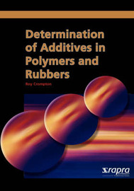 Determination of Additives in Polymers and Rubbers by T.R. Crompton