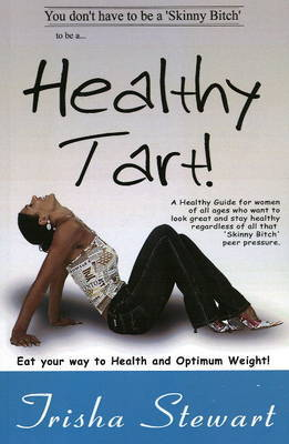 Healthy Tart: Eat Your Way to Health and Optimum Weight! by Trisha Stewart image