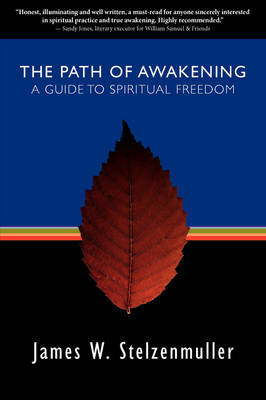 The Path of Awakening: A Guide to Spiritual Freedom by James W. Stelzenmuller image