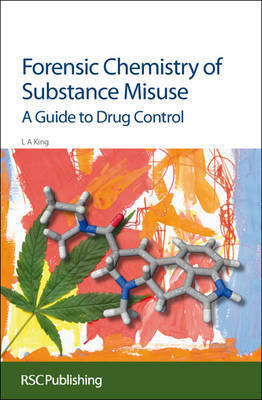 Forensic Chemistry of Substance Misuse by Leslie A. King