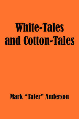 "White-Tales and Cotton-Tales by Mark ""Tater"" Anderson"