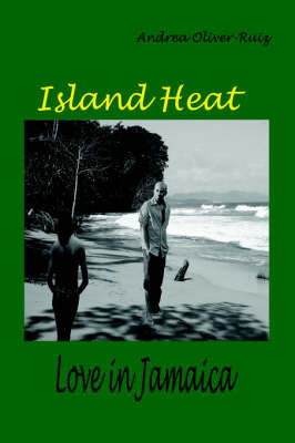 Island Heat: Love in Jamaica by Andrea Oliver-Ruiz