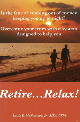Retire... Relax by Louis E. McNamara