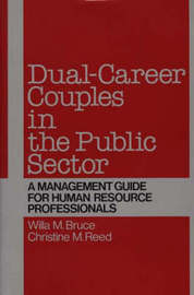 Dual-Career Couples in the Public Sector by Willa Marie Bruce
