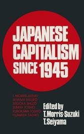 Japanese Capitalism Since 1945: Critical Perspectives by Tessa Morris-Suzuki