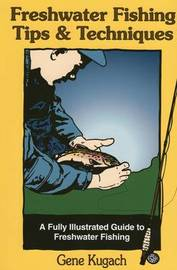 Freshwater Fishing Tips and Techniques by Gene Kugach